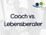 Coach vs. Lebensberater
