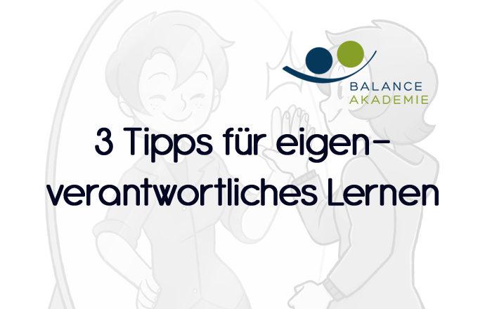 3 Tipps wie eigenverantwortliches Lernen gelingt